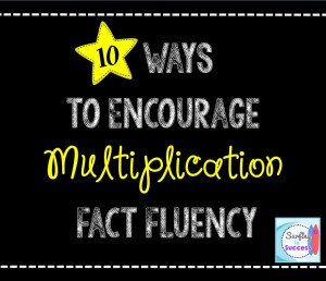 10 Ways to Encourage Multiplication Fact Fluency